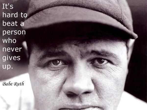 Babe-Ruth-its-hard-to-beat-a-person-who-never-gives-up.