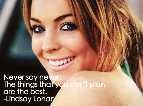 Never say never quotes, Lindsay Lohan